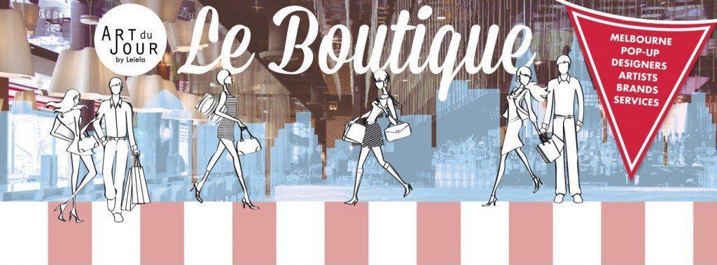 ART du JOUR by Leiela presents Le Boutique